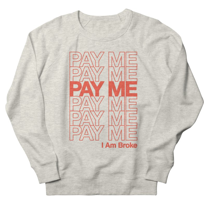 Pay Me Women's French Terry Sweatshirt by Luis Romero