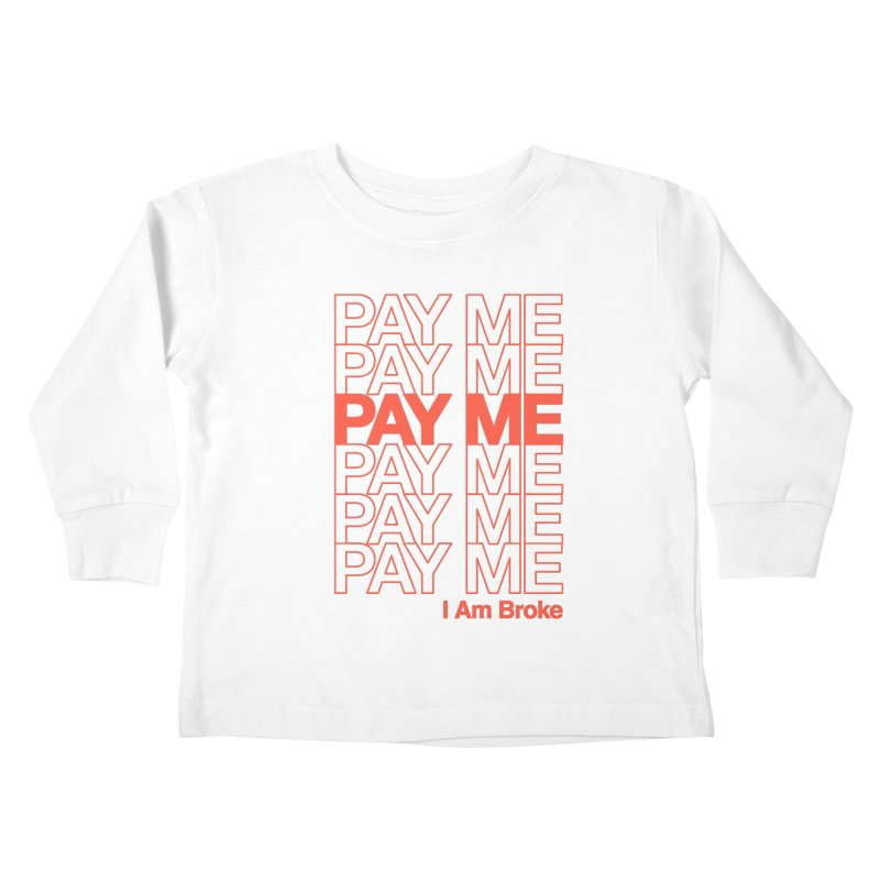 Pay Me Kids Toddler Longsleeve T-Shirt by Luis Romero