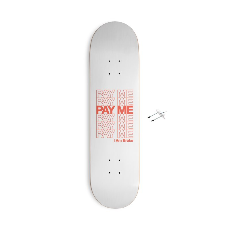 Pay Me Accessories With Hanging Hardware Skateboard by Luis Romero