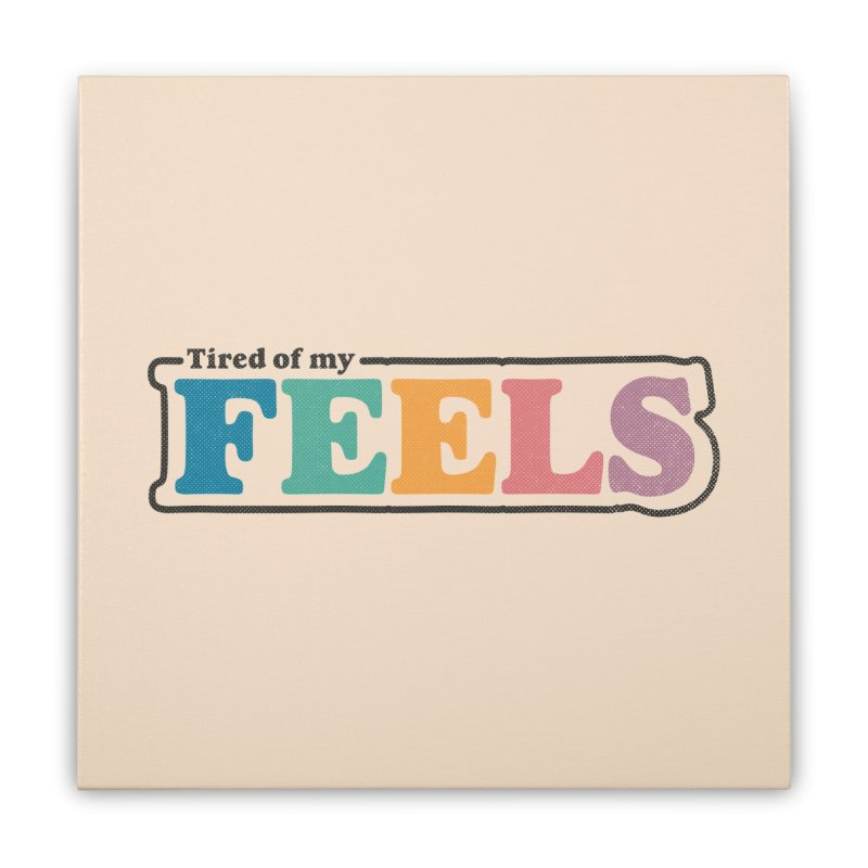 Tired of My Feels Home Goods Stretched Canvas by Luis Romero