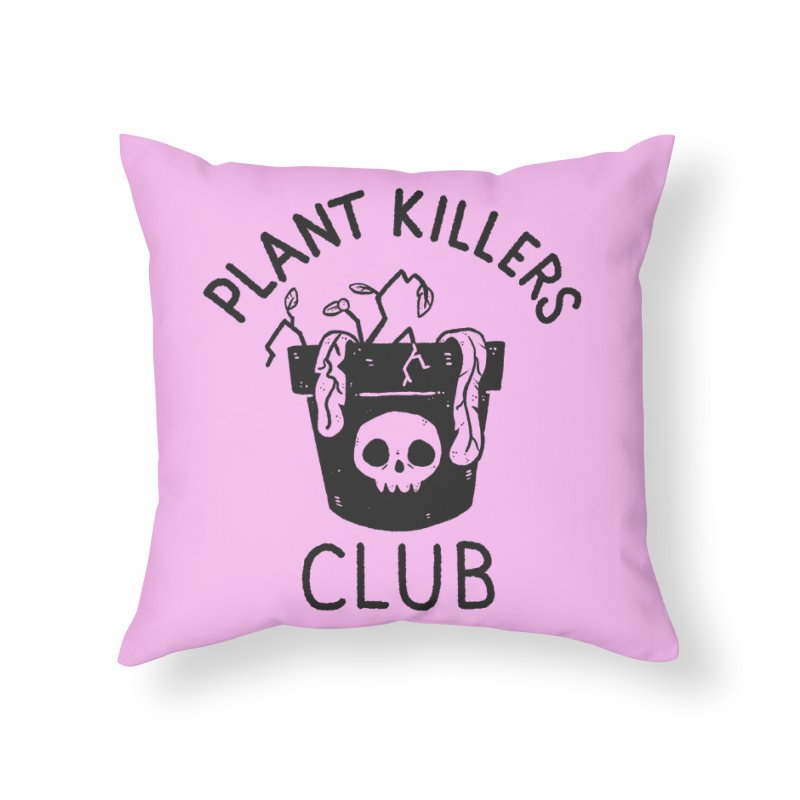 Plant Killers Club Home Throw Pillow by Luis Romero Shop