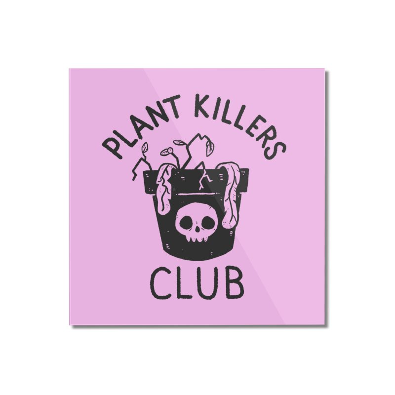 Plant Killers Club Home Mounted Acrylic Print by Luis Romero Shop