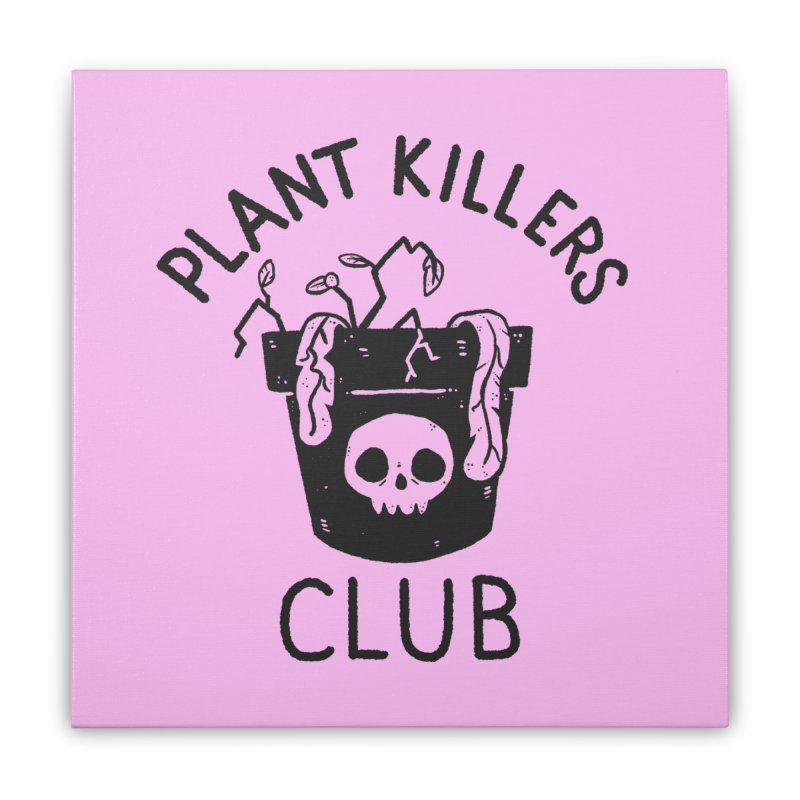 Plant Killers Club Home Stretched Canvas by Luis Romero Shop