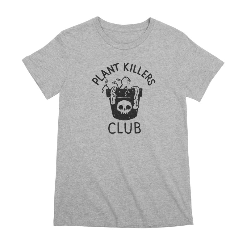Plant Killers Club Women's Premium T-Shirt by Luis Romero Shop