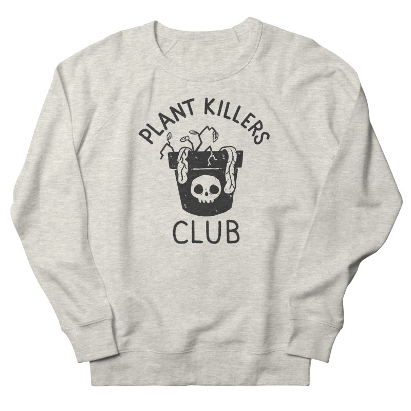 Plant Killers Club Women's French Terry Sweatshirt by Luis Romero Shop