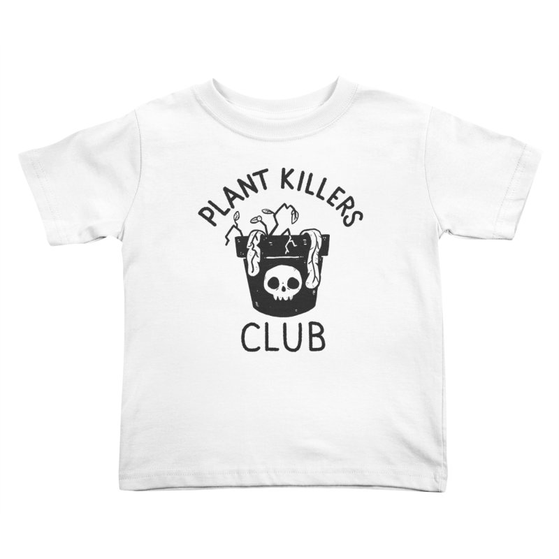 Plant Killers Club Kids Toddler T-Shirt by Luis Romero Shop