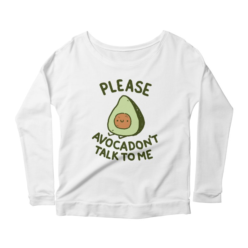 Avocadon't Women's Scoop Neck Longsleeve T-Shirt by Luis Romero Shop