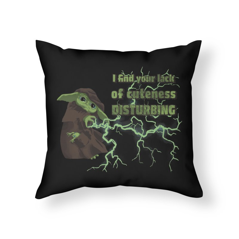 I Find Your Lack of Cuteness Disturbing Home Throw Pillow by Lynell Ingram's Shop