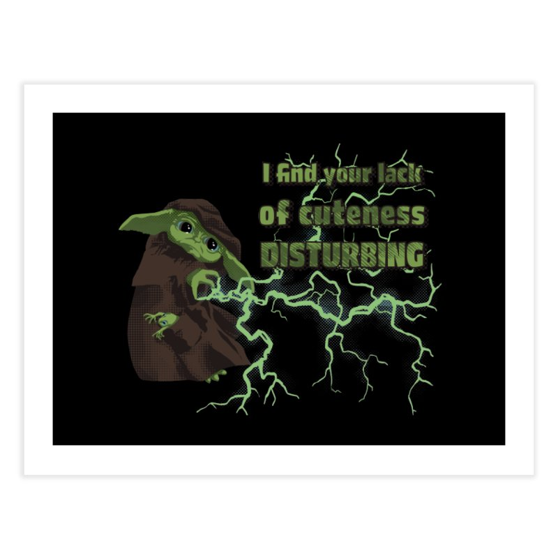 I Find Your Lack of Cuteness Disturbing Home Fine Art Print by Lynell Ingram's Shop