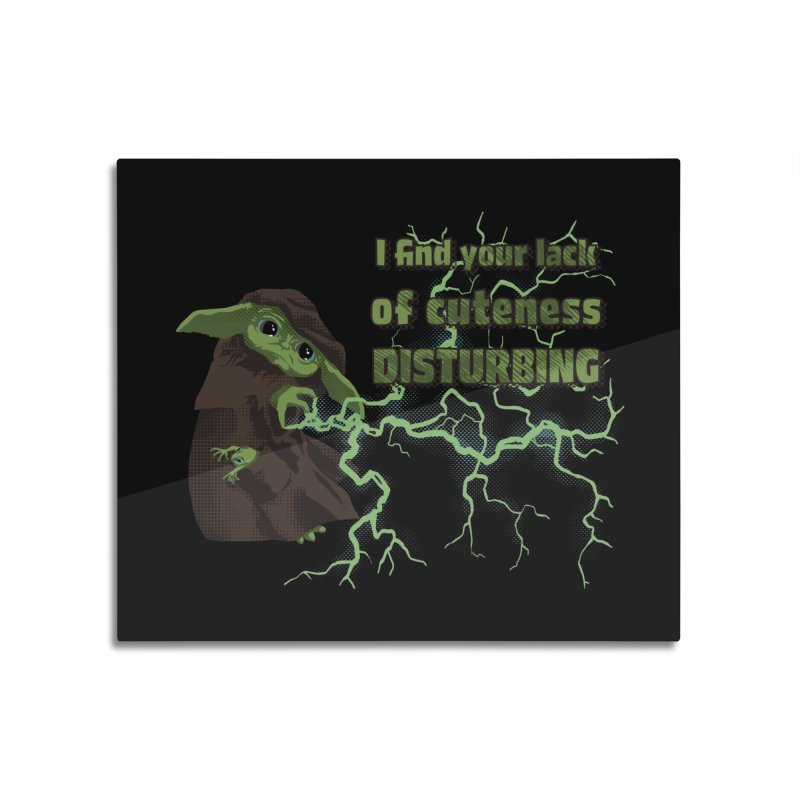 I Find Your Lack of Cuteness Disturbing Home Mounted Aluminum Print by Lynell Ingram's Shop