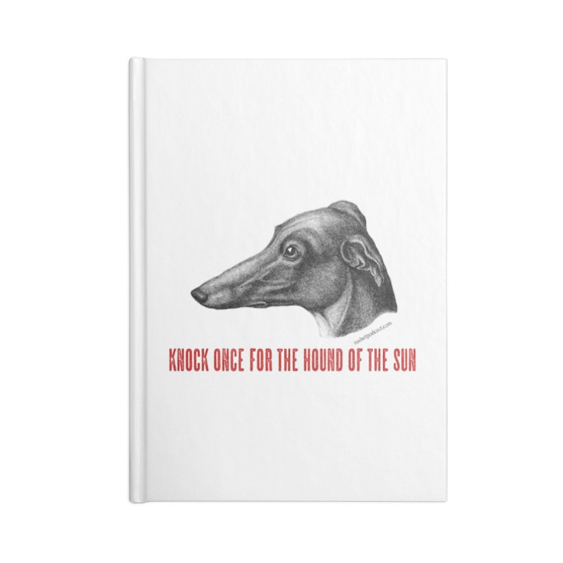 Hound of the Sun Accessories Lined Journal Notebook by mabelpodcast's Artist Shop