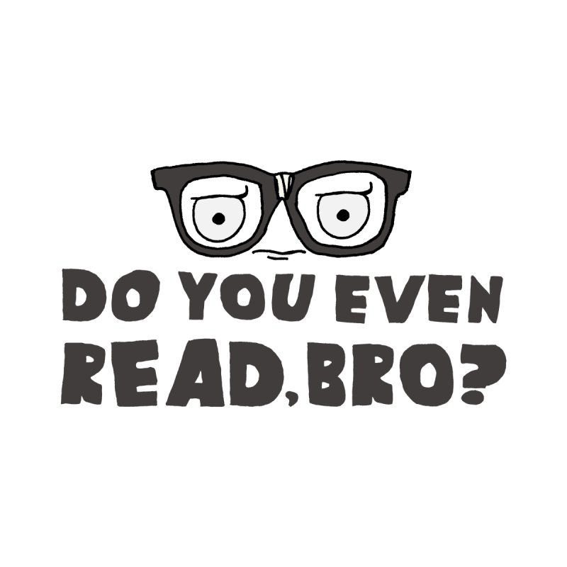 Do you even read, bro? by Macaronian