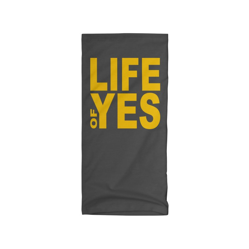 Life of Yes Accessories Neck Gaiter by Mac & Cheese Productions Store