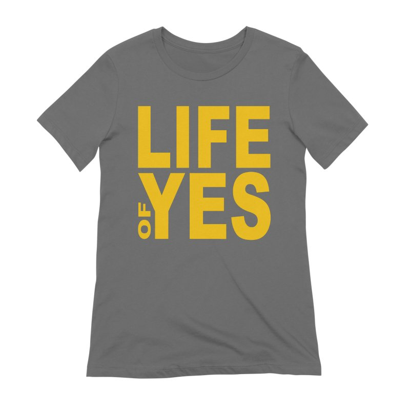 Life of Yes Women's T-Shirt by Mac & Cheese Productions Store