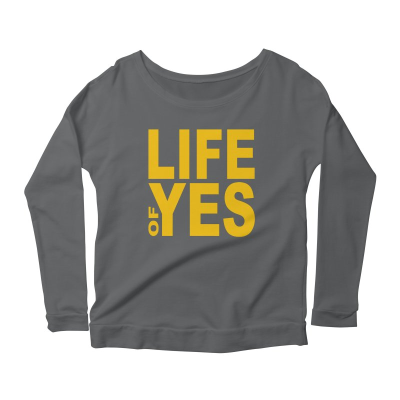 Life of Yes Women's Longsleeve T-Shirt by Mac & Cheese Productions Store