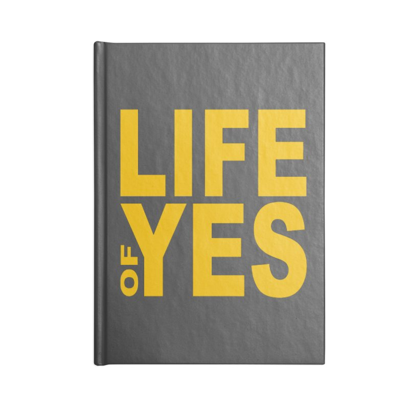 Life of Yes Accessories Notebook by Mac & Cheese Productions Store