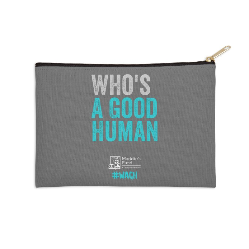 Who's a Good Human? Accessories Zip Pouch by Maddie Shop