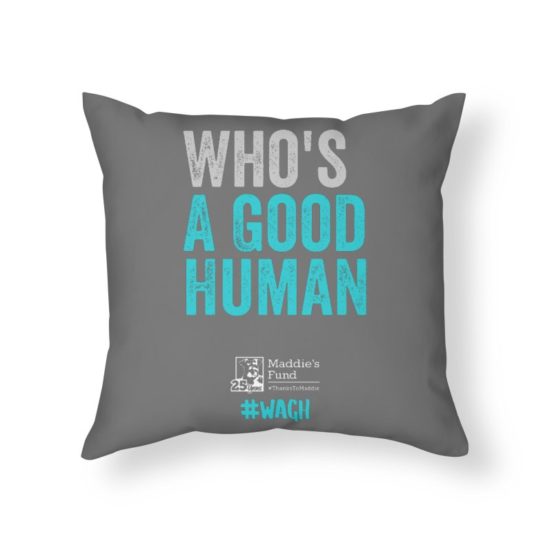 Who's a Good Human? Home Throw Pillow by Maddie Shop