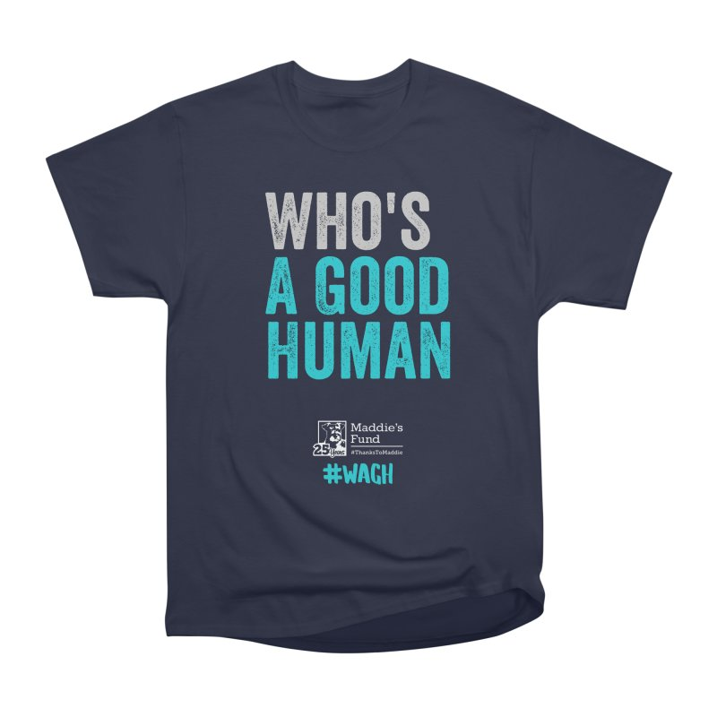 Who's a Good Human? Women's Heavyweight Unisex T-Shirt by Maddie Shop