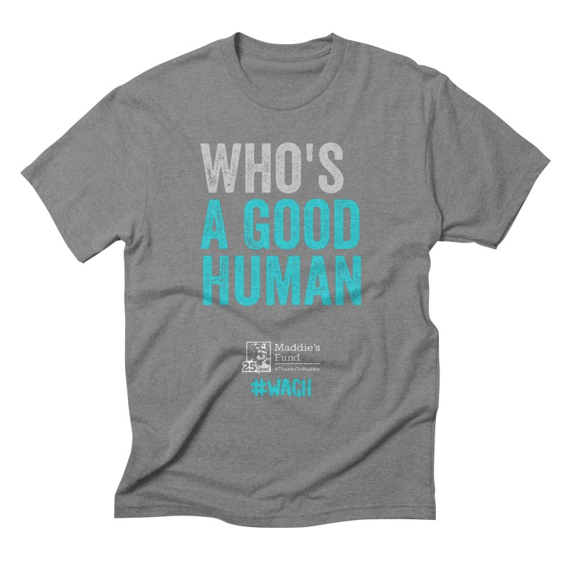Who's a Good Human? Men's Triblend T-Shirt by Maddie Shop