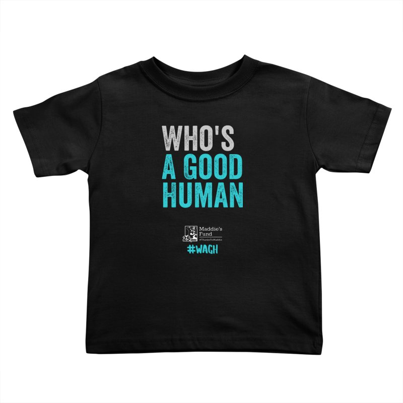 Who's a Good Human? Kids Toddler T-Shirt by Maddie Shop