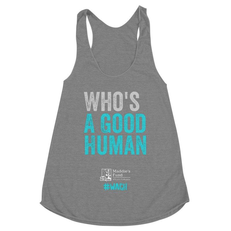 Who's a Good Human? Women's Racerback Triblend Tank by Maddie Shop