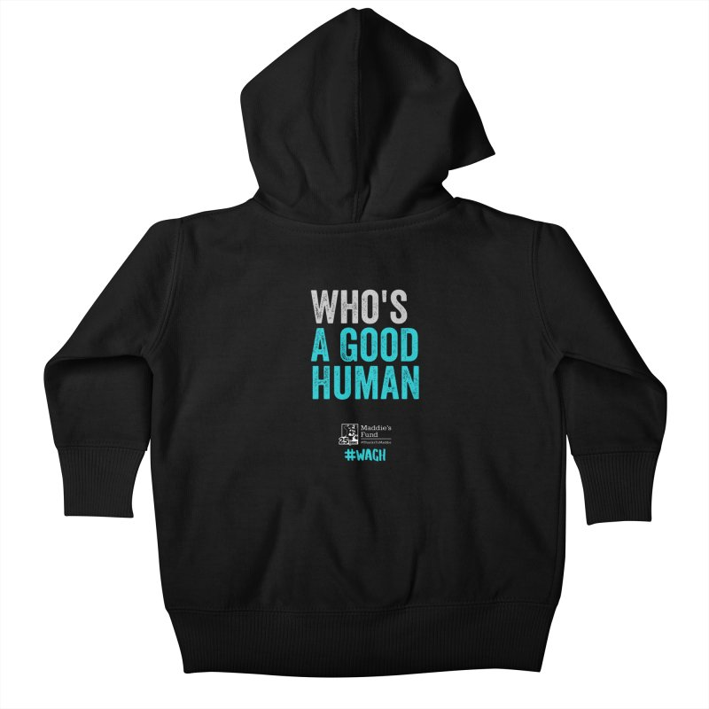 Who's a Good Human? Kids Baby Zip-Up Hoody by Maddie Shop
