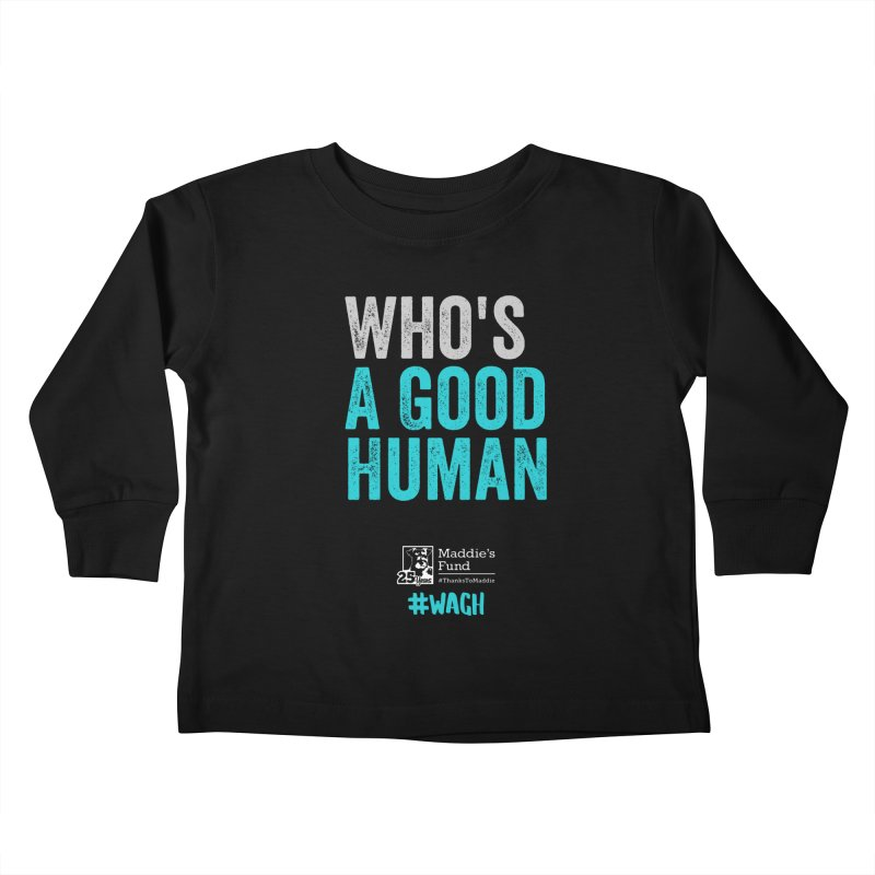 Who's a Good Human? Kids Toddler Longsleeve T-Shirt by Maddie Shop