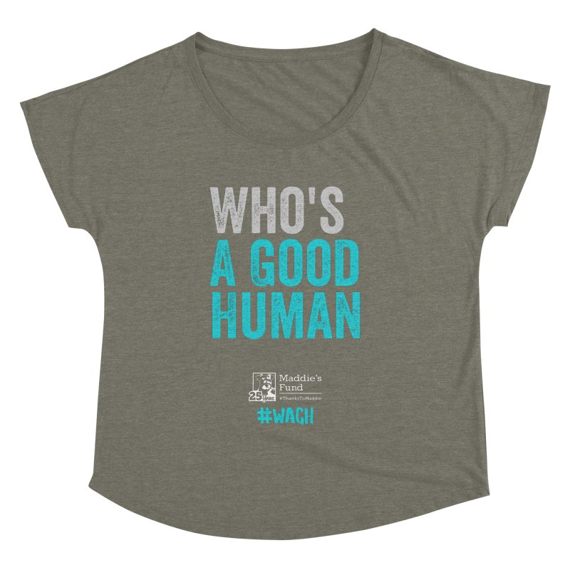 Who's a Good Human? Women's Dolman Scoop Neck by Maddie Shop