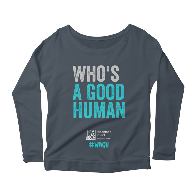 Who's a Good Human? Women's Scoop Neck Longsleeve T-Shirt by Maddie Shop