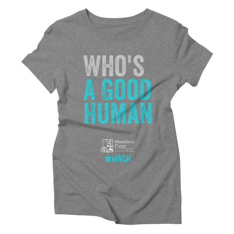 Who's a Good Human? Women's Triblend T-Shirt by Maddie Shop
