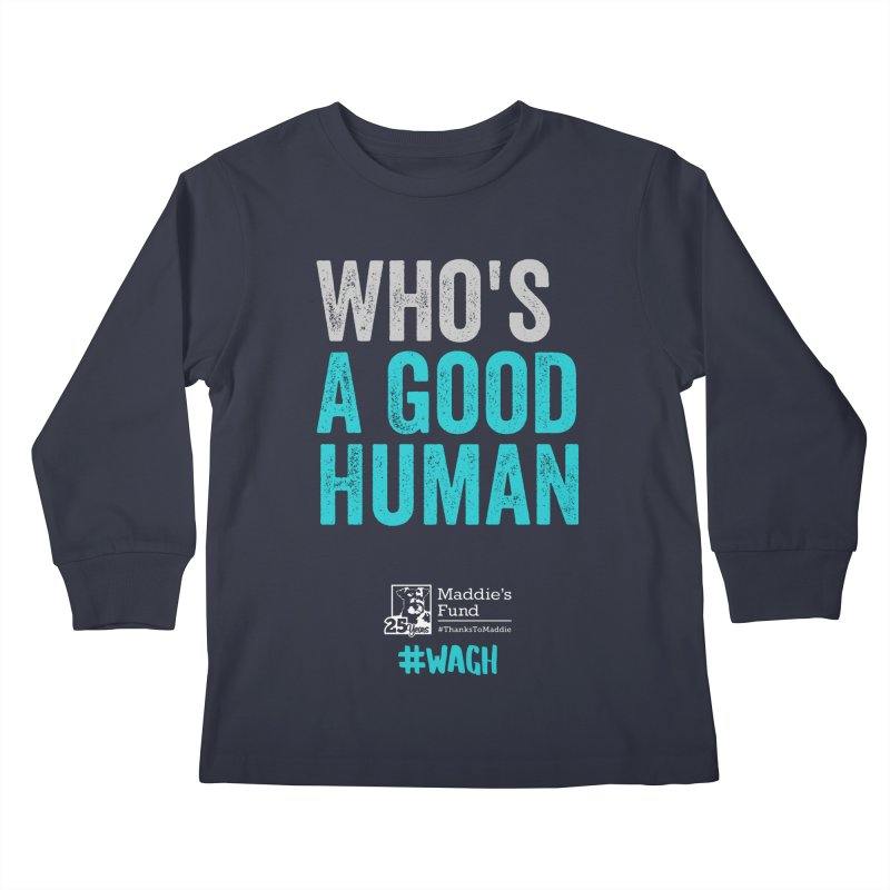 Who's a Good Human? Kids Longsleeve T-Shirt by Maddie Shop