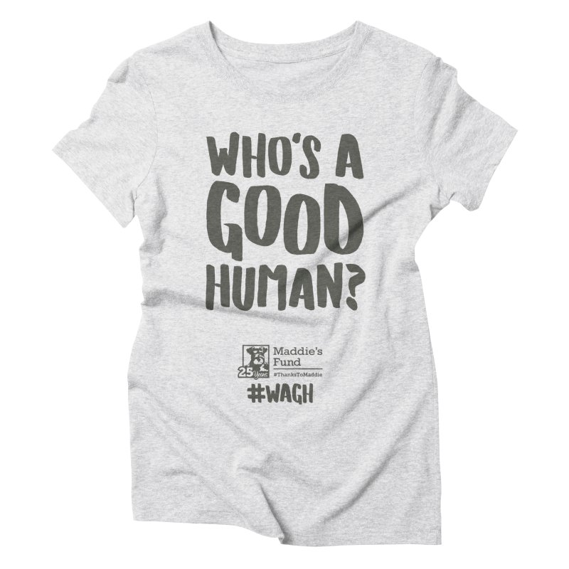 Who's a Good Human Handlettered Women's Triblend T-Shirt by Maddie Shop