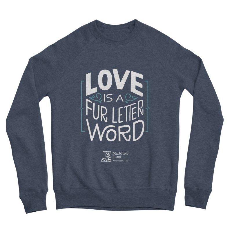 Love is a Fur Letter Word Dark Colors Women's Sponge Fleece Sweatshirt by Maddie Shop