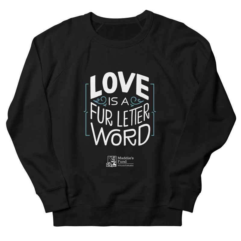 Love is a Fur Letter Word Dark Colors Women's French Terry Sweatshirt by Maddie Shop