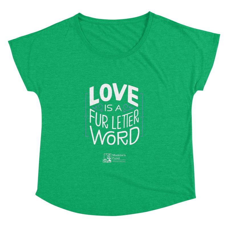 Love is a Fur Letter Word Dark Colors Women's Dolman Scoop Neck by Maddie Shop