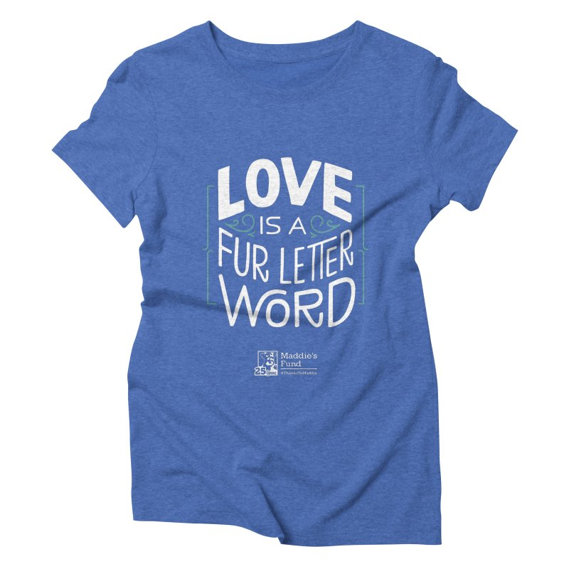 Love is a Fur Letter Word Dark Colors Women's Triblend T-Shirt by Maddie Shop