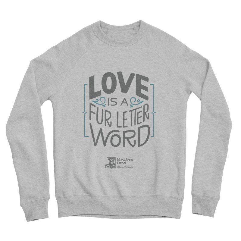 Love is a Fur Letter Word Light Colors Women's Sponge Fleece Sweatshirt by Maddie Shop