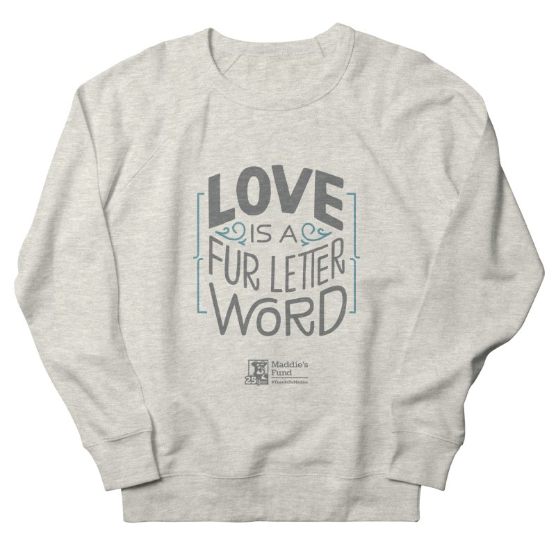 Love is a Fur Letter Word Light Colors Women's French Terry Sweatshirt by Maddie Shop