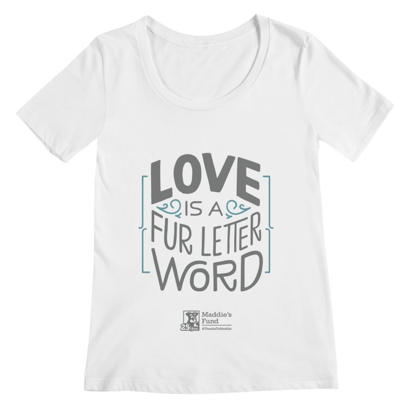 Love is a Fur Letter Word Light Colors Women's Regular Scoop Neck by Maddie Shop
