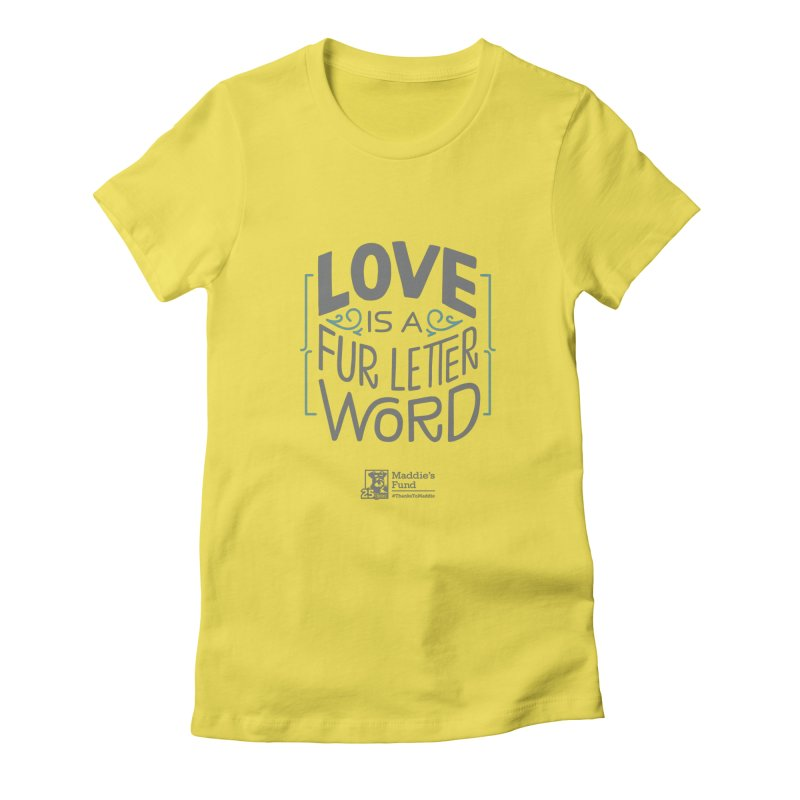 Love is a Fur Letter Word Light Colors Women's T-Shirt by Maddie Shop
