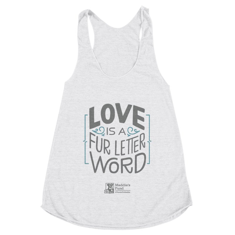 Love is a Fur Letter Word Light Colors Women's Racerback Triblend Tank by Maddie Shop