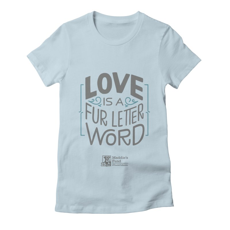 Love is a Fur Letter Word Light Colors Women's Fitted T-Shirt by Maddie Shop