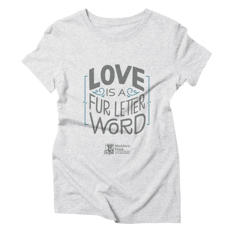 Love is a Fur Letter Word Light Colors Women's Triblend T-Shirt by Maddie Shop