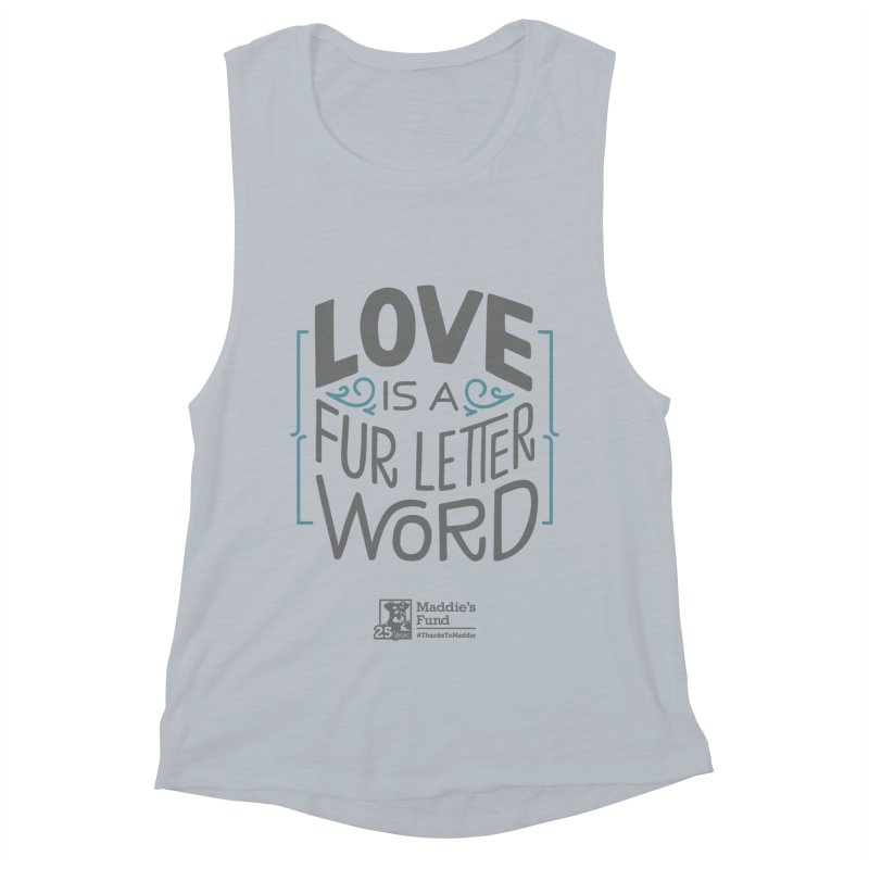 Love is a Fur Letter Word Light Colors Women's Muscle Tank by Maddie Shop
