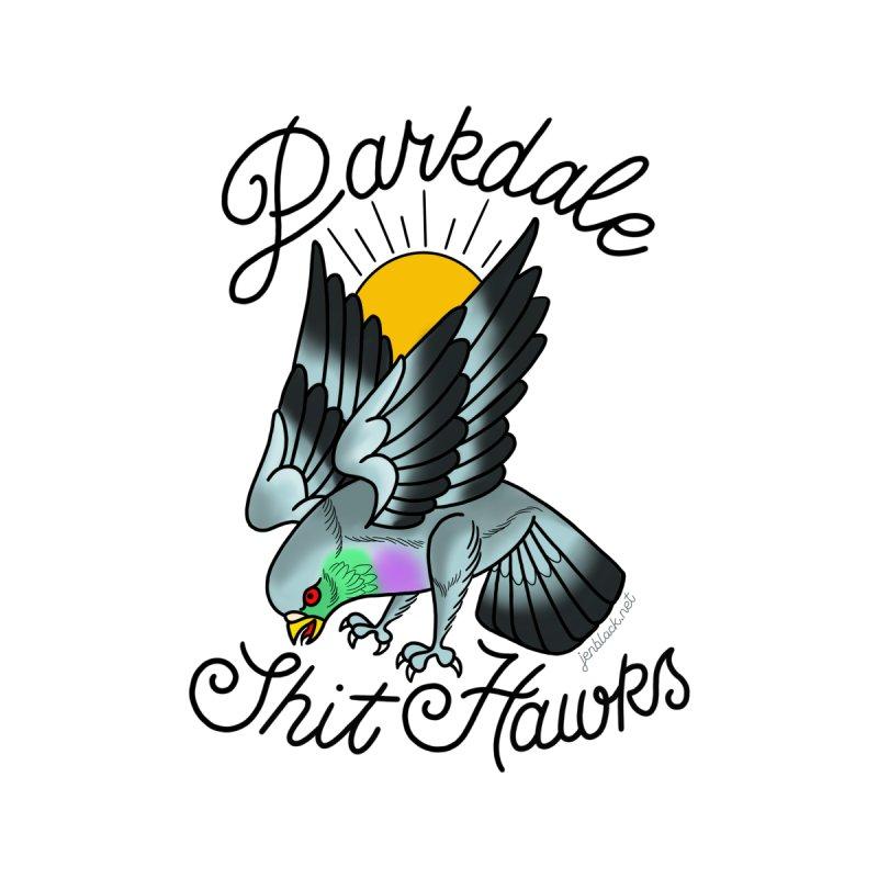Parkdale Shit Hawks by madebyjenblack's Artist Shop