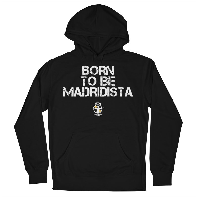 Born To Be Madridista Women's French Terry Pullover Hoody by Madridista Israel