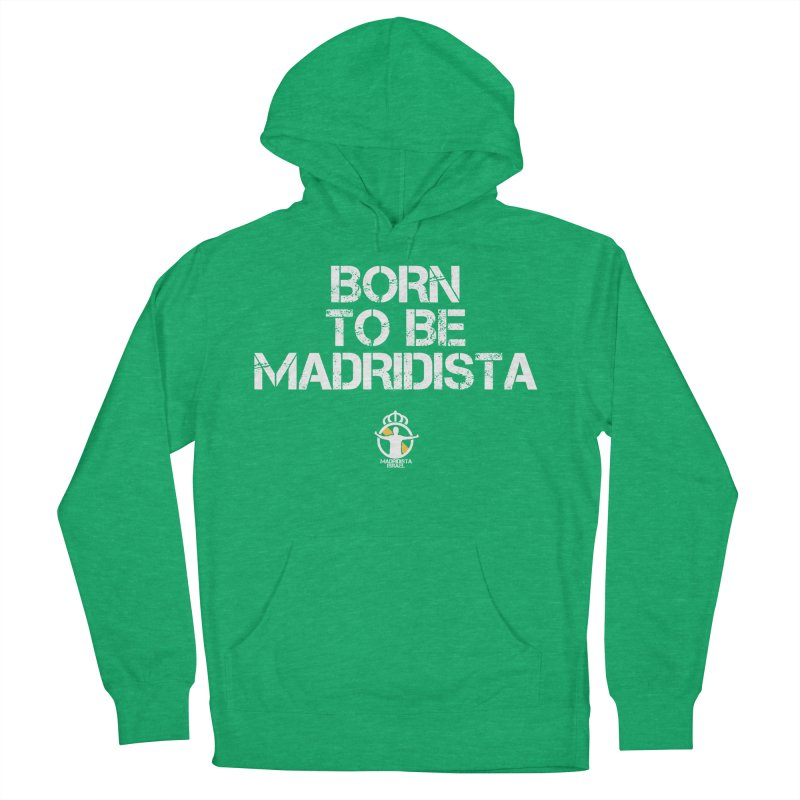 Born To Be Madridista Men's French Terry Pullover Hoody by Madridista Israel