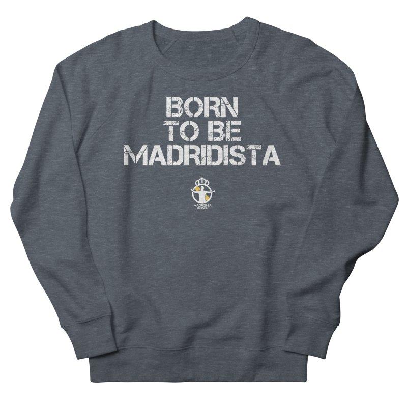 Born To Be Madridista Men's French Terry Sweatshirt by Madridista Israel