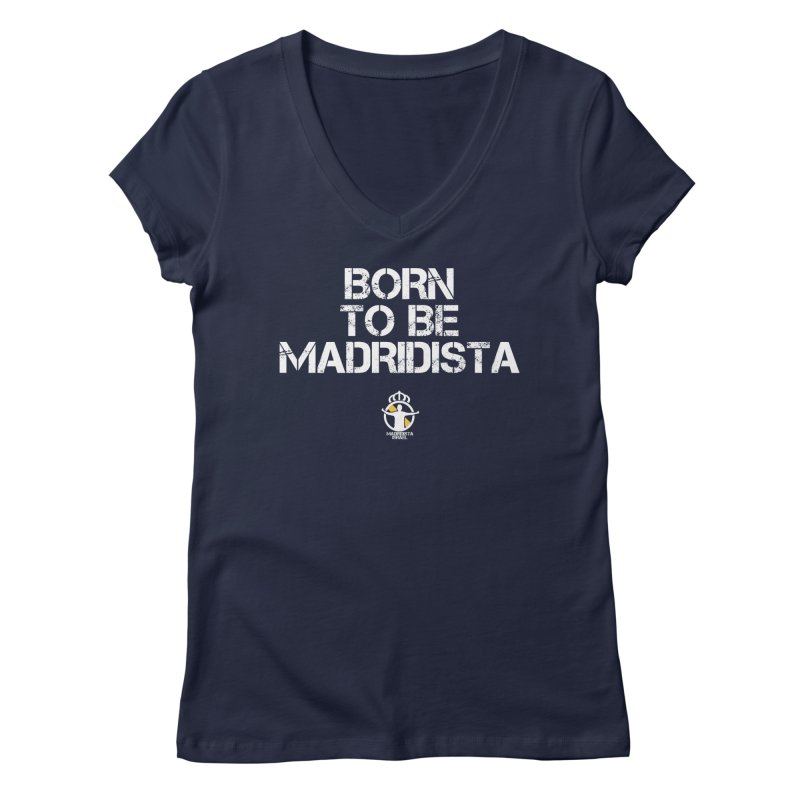 Born To Be Madridista Women's Regular V-Neck by Madridista Israel
